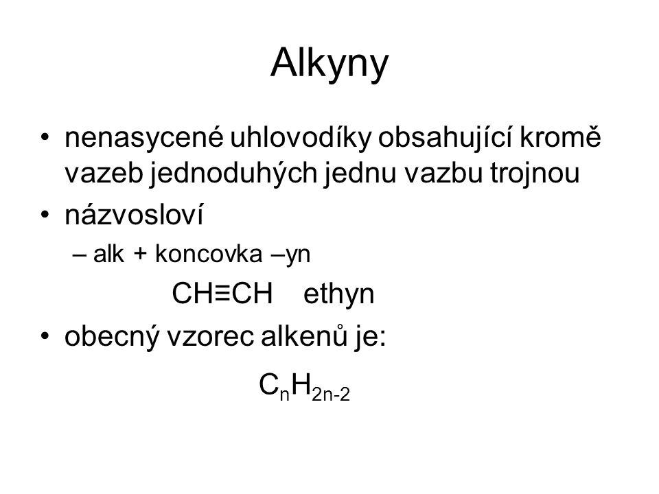 nenasycené uhlovodíky obsahující kromě vazeb jednoduhých jednu vazbu trojnou názvosloví –alk + koncovka –yn CH≡CHethyn obecný vzorec alkenů je: C n H 2n-2