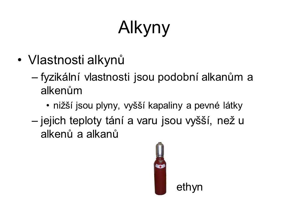 Alkyny Vlastnosti alkynů –fyzikální vlastnosti jsou podobní alkanům a alkenům nižší jsou plyny, vyšší kapaliny a pevné látky –jejich teploty tání a varu jsou vyšší, než u alkenů a alkanů ethyn