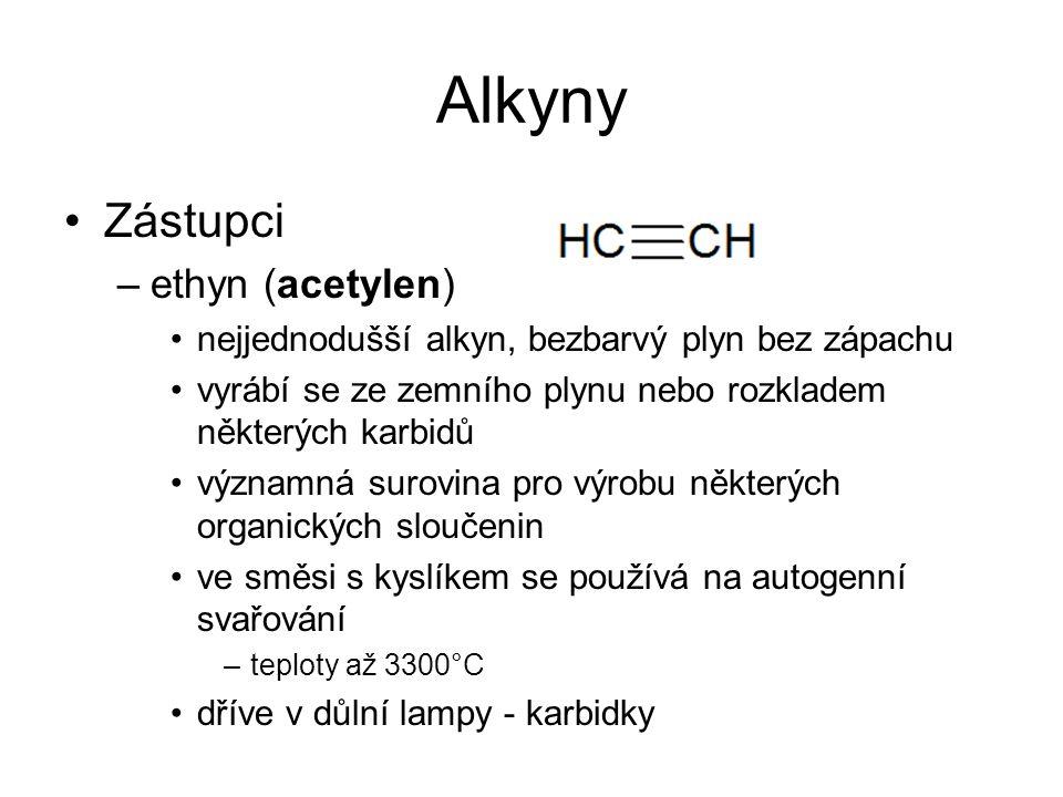 Alkyny Zástupci –ethyn (acetylen) nejjednodušší alkyn, bezbarvý plyn bez zápachu vyrábí se ze zemního plynu nebo rozkladem některých karbidů významná surovina pro výrobu některých organických sloučenin ve směsi s kyslíkem se používá na autogenní svařování –teploty až 3300°C dříve v důlní lampy - karbidky