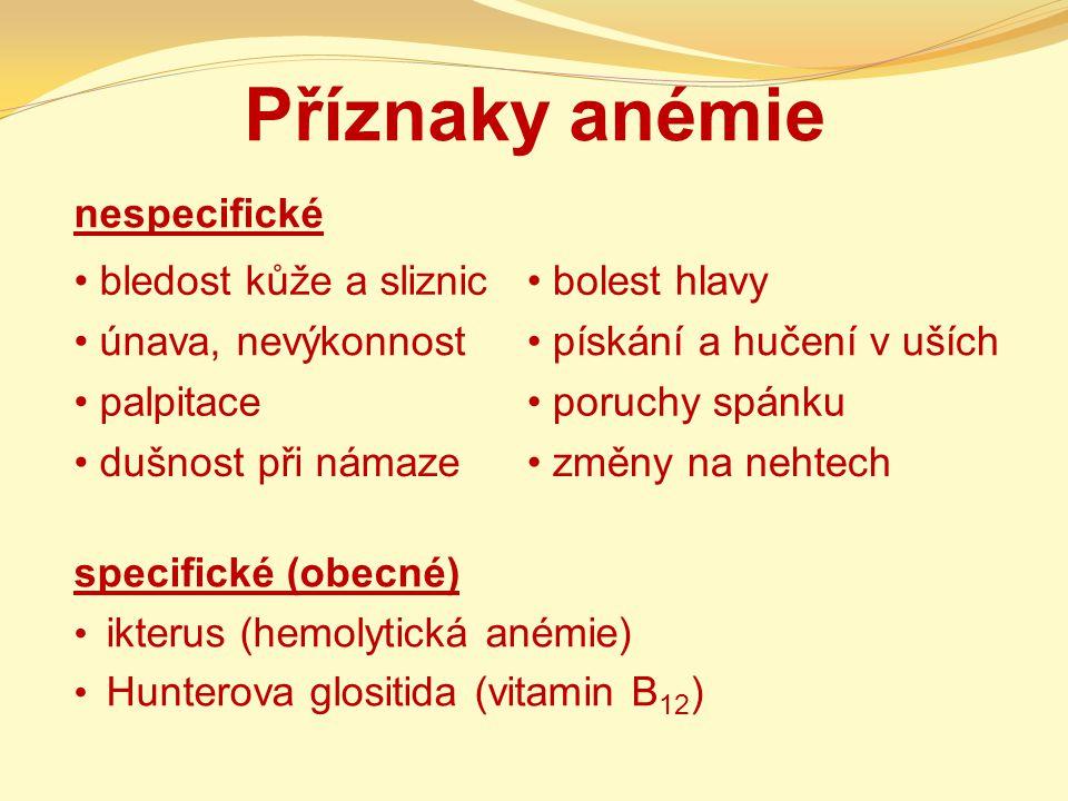 Příznaky anémie nespecifické specifické (obecné) ikterus (hemolytická anémie) Hunterova glositida (vitamin B 12 ) bledost kůže a sliznic bolest hlavy