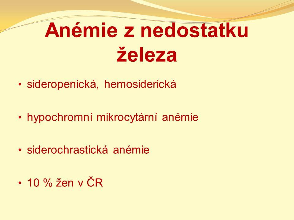 Anémie z nedostatku železa sideropenická, hemosiderická hypochromní mikrocytární anémie siderochrastická anémie 10 % žen v ČR