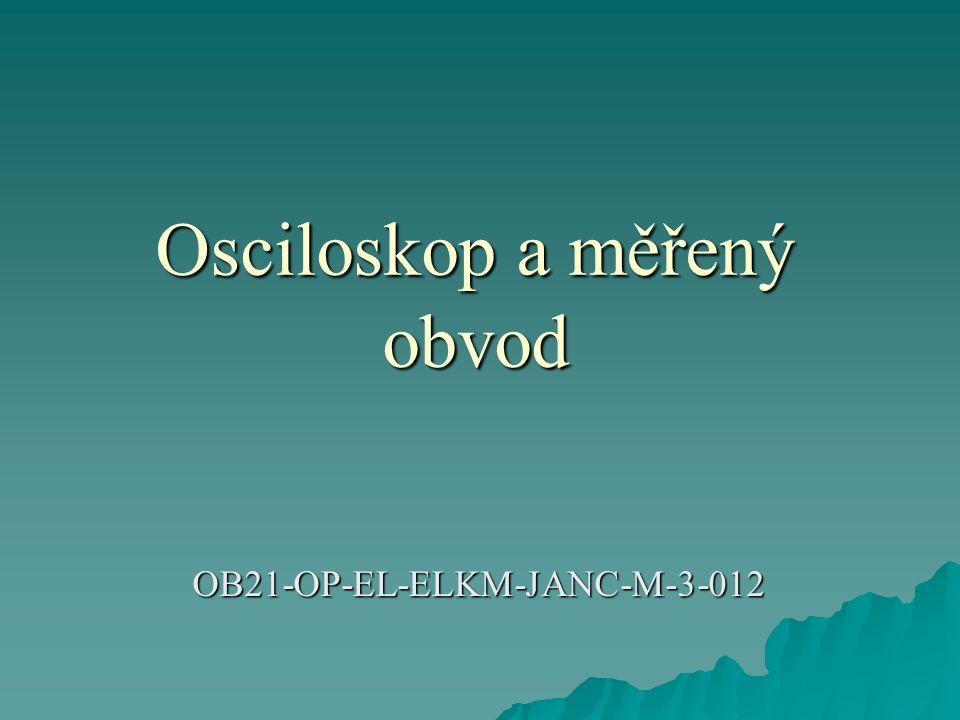 Osciloskop a měřený obvod Osciloskop a měřený obvod OB21-OP-EL-ELKM-JANC-M-3-012