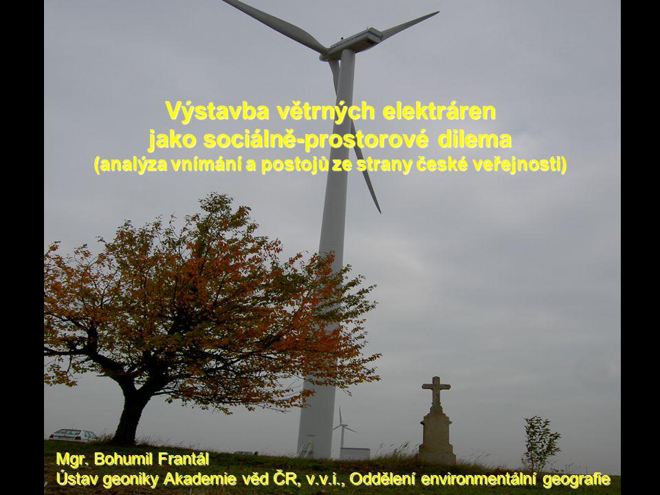 Mgr. Bohumil Frantál Ústav geoniky Akademie věd ČR, v.v.i., Oddělení environmentální geografie Výstavba větrných elektráren jako sociálně-prostorové d