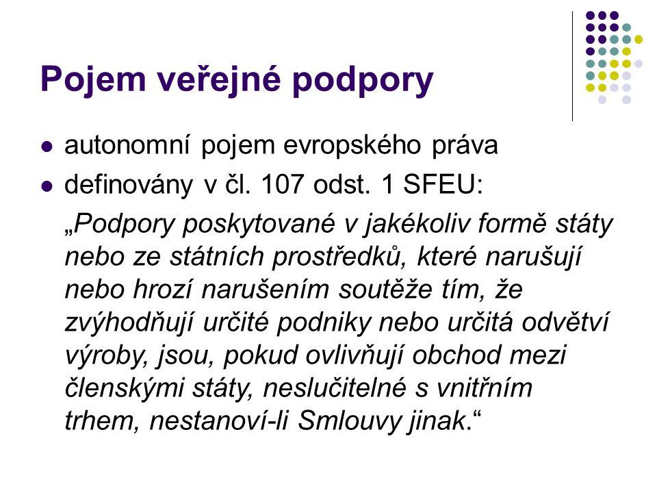 """Pojem veřejné podpory autonomní pojem evropského práva definovány v čl. 107 odst. 1 SFEU: """"Podpory poskytované v jakékoliv formě státy nebo ze státníc"""