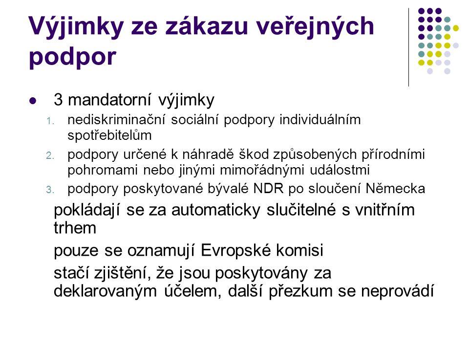 Výjimky ze zákazu veřejných podpor 3 mandatorní výjimky 1. nediskriminační sociální podpory individuálním spotřebitelům 2. podpory určené k náhradě šk