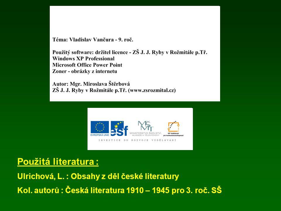 Použitá literatura : Ulrichová, L. : Obsahy z děl české literatury Kol. autorů : Česká literatura 1910 – 1945 pro 3. roč. SŠ