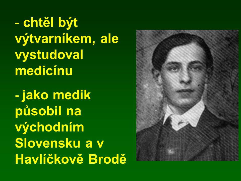- chtěl být výtvarníkem, ale vystudoval medicínu - jako medik působil na východním Slovensku a v Havlíčkově Brodě