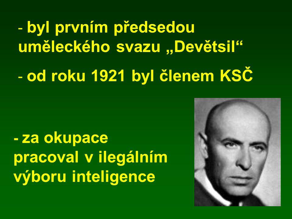 """- byl prvním předsedou uměleckého svazu """"Devětsil"""" - od roku 1921 byl členem KSČ - za okupace pracoval v ilegálním výboru inteligence"""