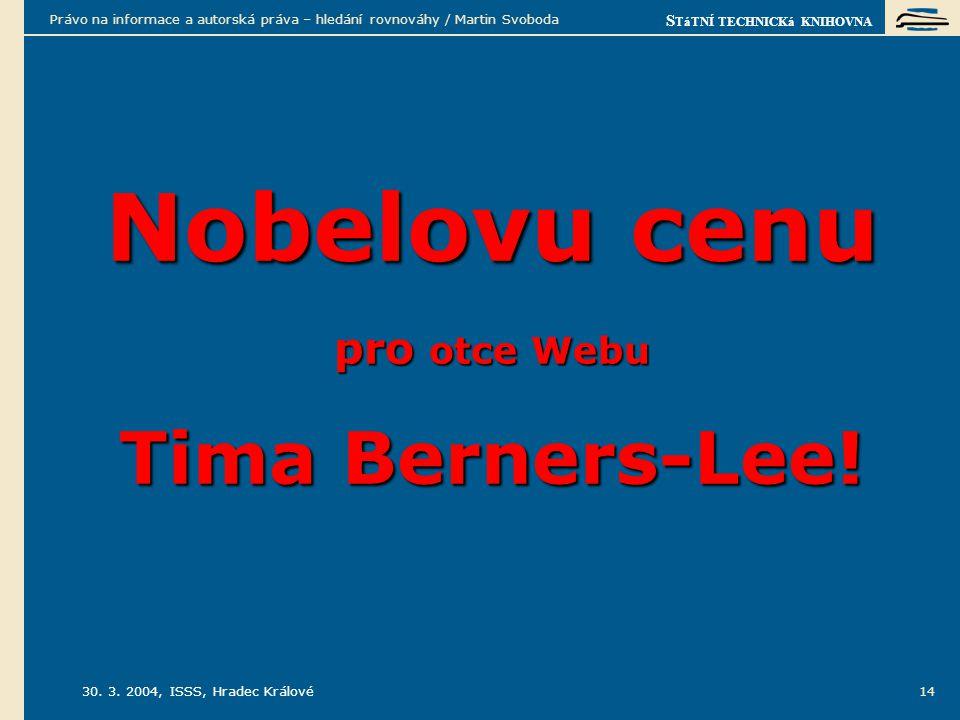 S TáTNÍ TECHNICKá KNIHOVNA 30. 3. 2004, ISSS, Hradec Králové Právo na informace a autorská práva – hledání rovnováhy / Martin Svoboda 14 Nobelovu cenu