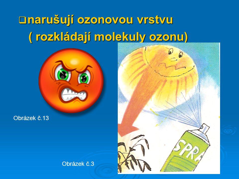  narušují ozonovou vrstvu ( rozkládají molekuly ozonu) ( rozkládají molekuly ozonu) Obrázek č.3 Obrázek č.13