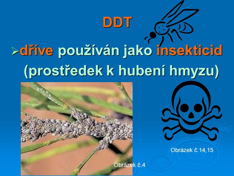 DDT  dříve používán jako insekticid (prostředek k hubení hmyzu) Obrázek č.4 Obrázek č.14,15