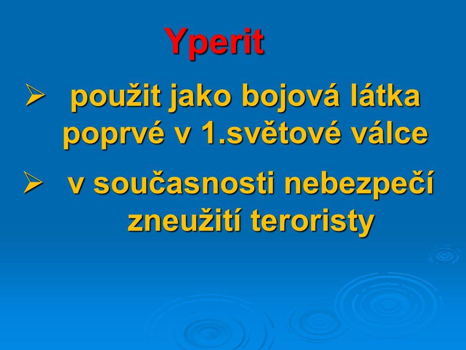 Yperit  použit jako bojová látka poprvé v 1.světové válce  v současnosti nebezpečí zneužití teroristy