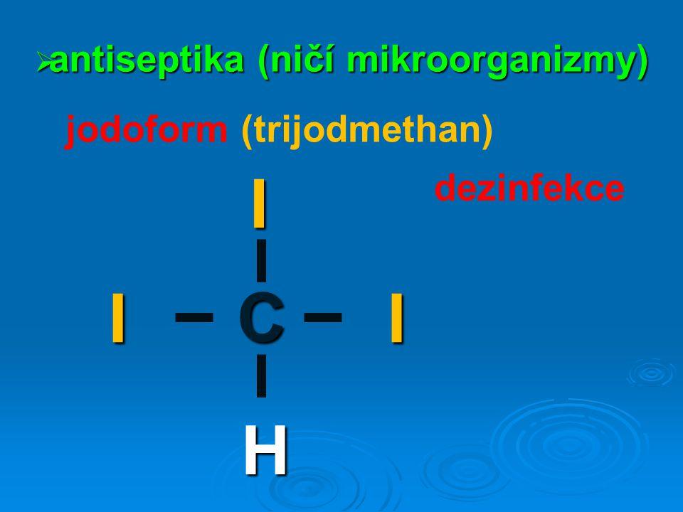  antiseptika (ničí mikroorganizmy) jodoform (trijodmethan) dezinfekce C H I I I