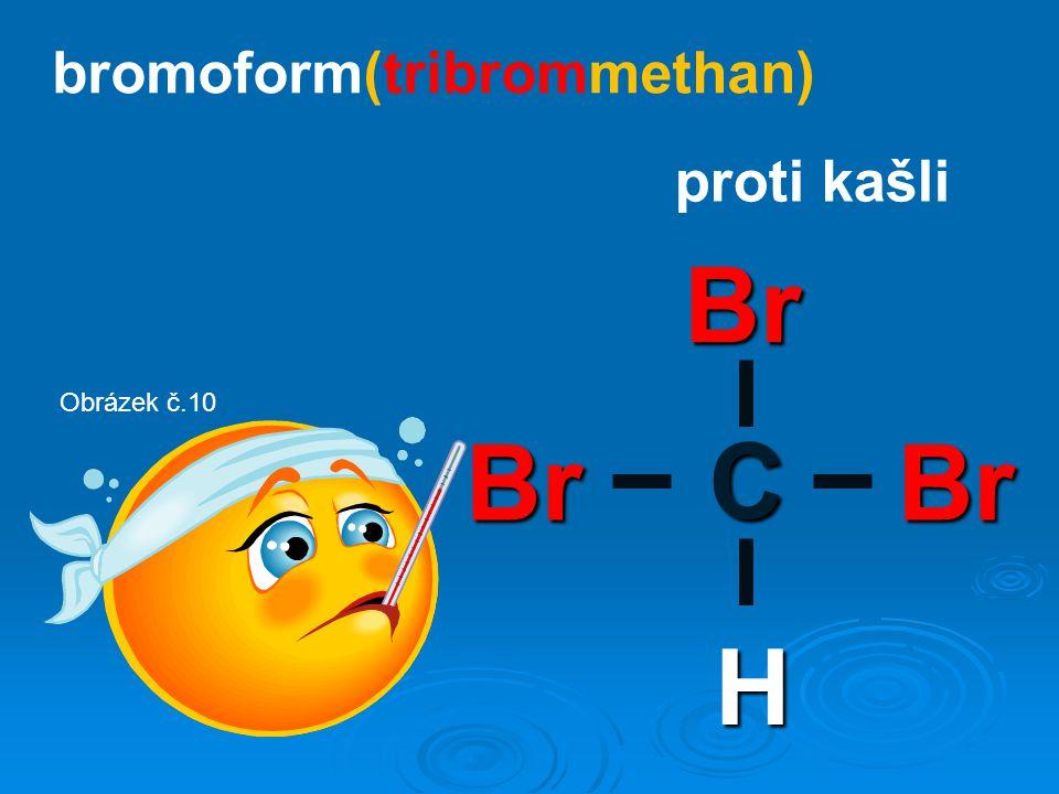 bromoform(tribrommethan) proti kašli C H Br Br Br Obrázek č.10