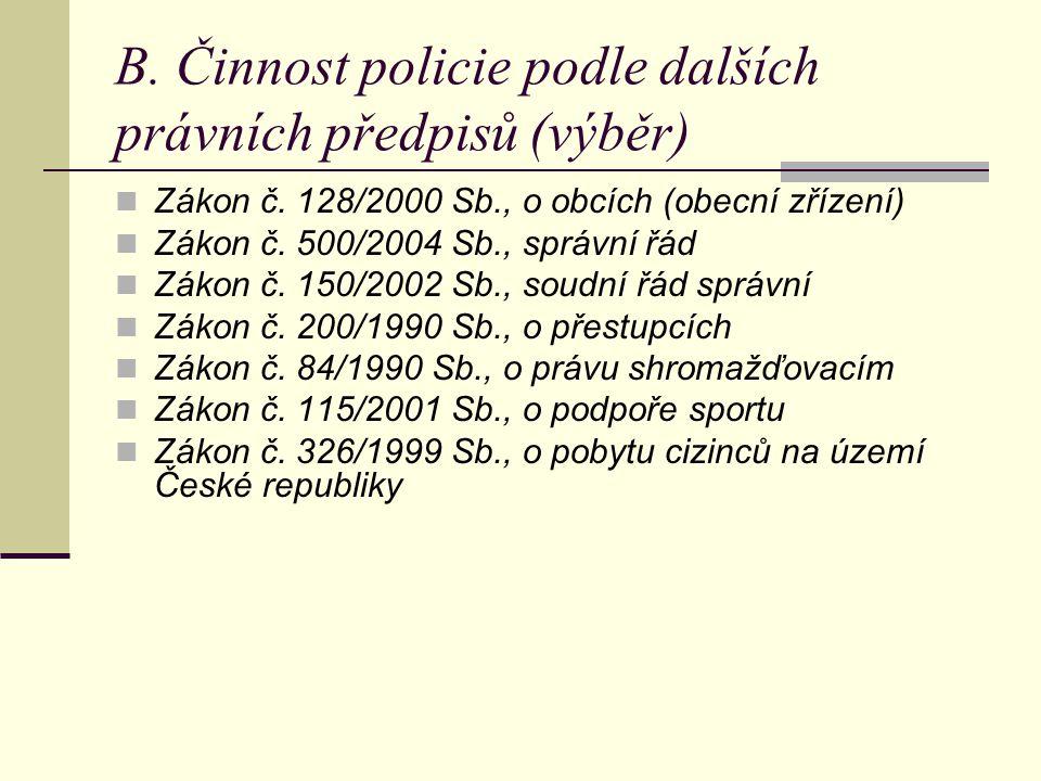 B.Činnost policie podle dalších právních předpisů (výběr) Zákon č.