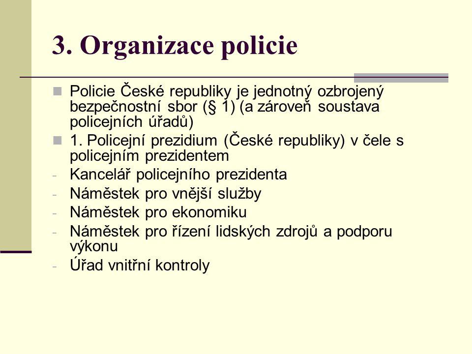 3. Organizace policie Policie České republiky je jednotný ozbrojený bezpečnostní sbor (§ 1) (a zároveň soustava policejních úřadů) 1. Policejní prezid