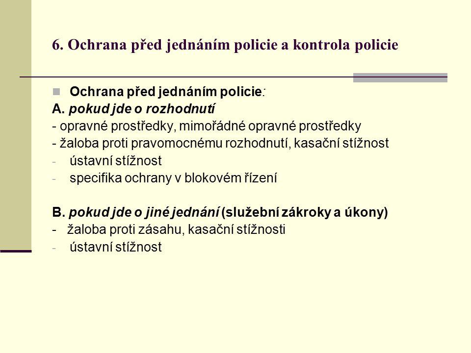 6.Ochrana před jednáním policie a kontrola policie Ochrana před jednáním policie: A.