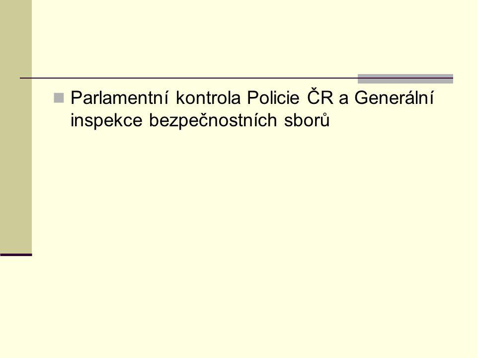 Parlamentní kontrola Policie ČR a Generální inspekce bezpečnostních sborů