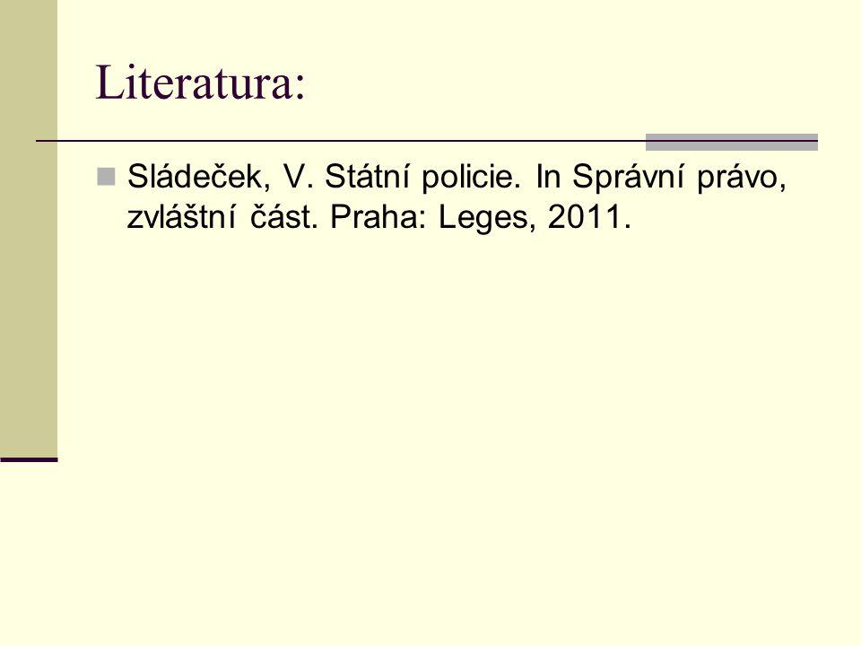 Literatura: Sládeček, V. Státní policie. In Správní právo, zvláštní část. Praha: Leges, 2011.