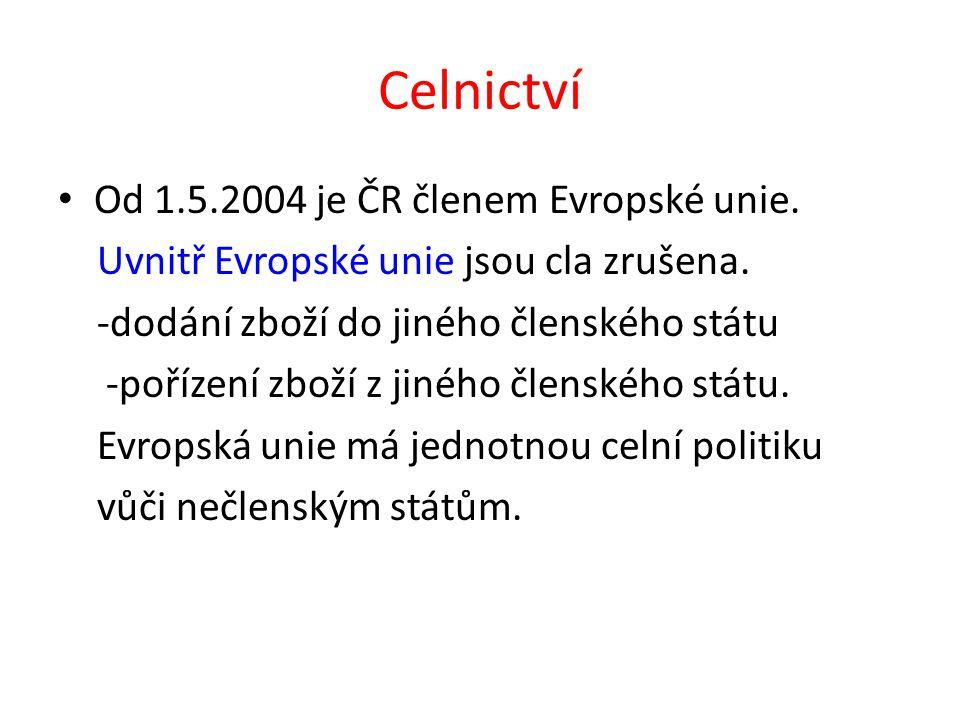 Celnictví Od 1.5.2004 je ČR členem Evropské unie. Uvnitř Evropské unie jsou cla zrušena.