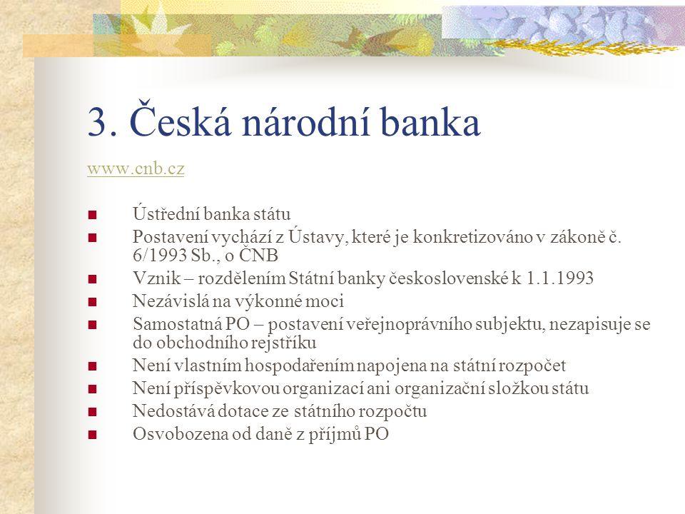 3. Česká národní banka www.cnb.cz Ústřední banka státu Postavení vychází z Ústavy, které je konkretizováno v zákoně č. 6/1993 Sb., o ČNB Vznik – rozdě
