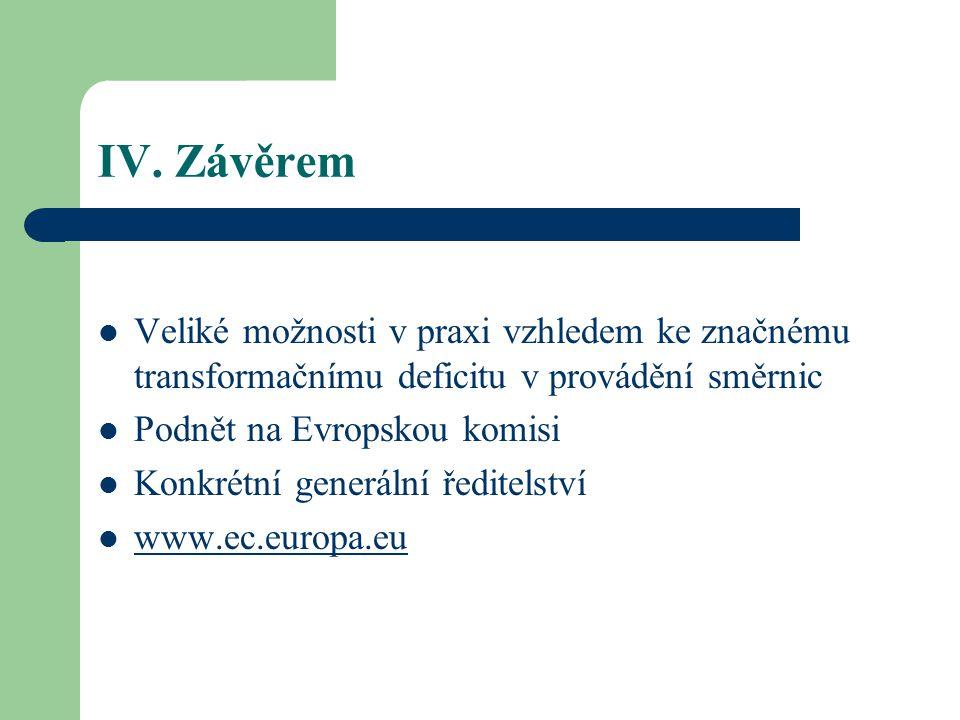 IV. Závěrem Veliké možnosti v praxi vzhledem ke značnému transformačnímu deficitu v provádění směrnic Podnět na Evropskou komisi Konkrétní generální ř