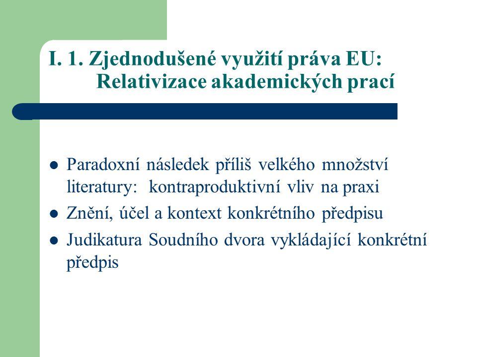 I. 1. Zjednodušené využití práva EU: Relativizace akademických prací Paradoxní následek příliš velkého množství literatury: kontraproduktivní vliv na