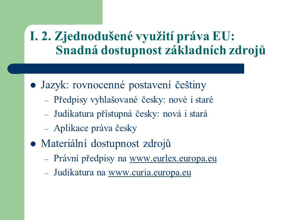 I. 2. Zjednodušené využití práva EU: Snadná dostupnost základních zdrojů Jazyk: rovnocenné postavení češtiny – Předpisy vyhlašované česky: nové i star