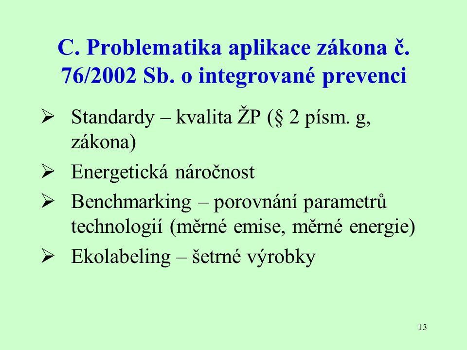 13 C. Problematika aplikace zákona č. 76/2002 Sb. o integrované prevenci  Standardy – kvalita ŽP (§ 2 písm. g, zákona)  Energetická náročnost  Benc