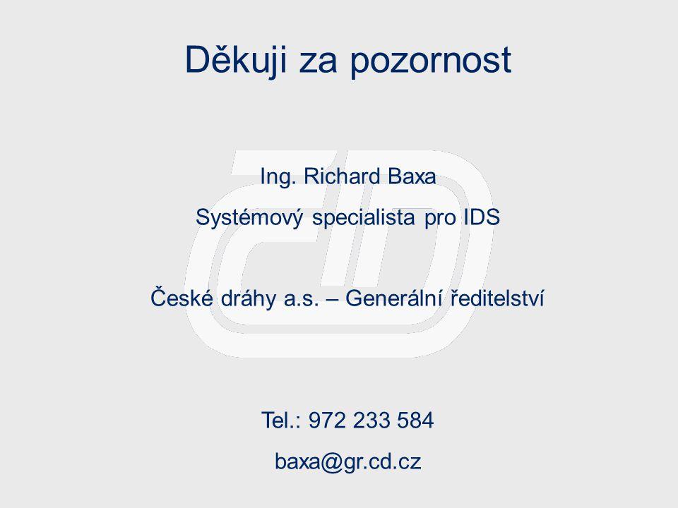 Děkuji za pozornost Ing. Richard Baxa Systémový specialista pro IDS České dráhy a.s. – Generální ředitelství Tel.: 972 233 584 baxa@gr.cd.cz