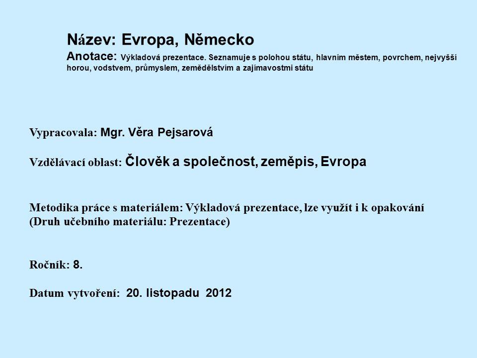N á zev: Evropa, Německo Anotace: Výkladová prezentace. Seznamuje s polohou státu, hlavním městem, povrchem, nejvyšší horou, vodstvem, průmyslem, země