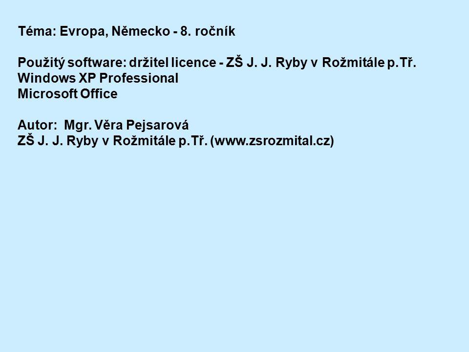 Téma: Evropa, Německo - 8. ročník Použitý software: držitel licence - ZŠ J. J. Ryby v Rožmitále p.Tř. Windows XP Professional Microsoft Office Autor: