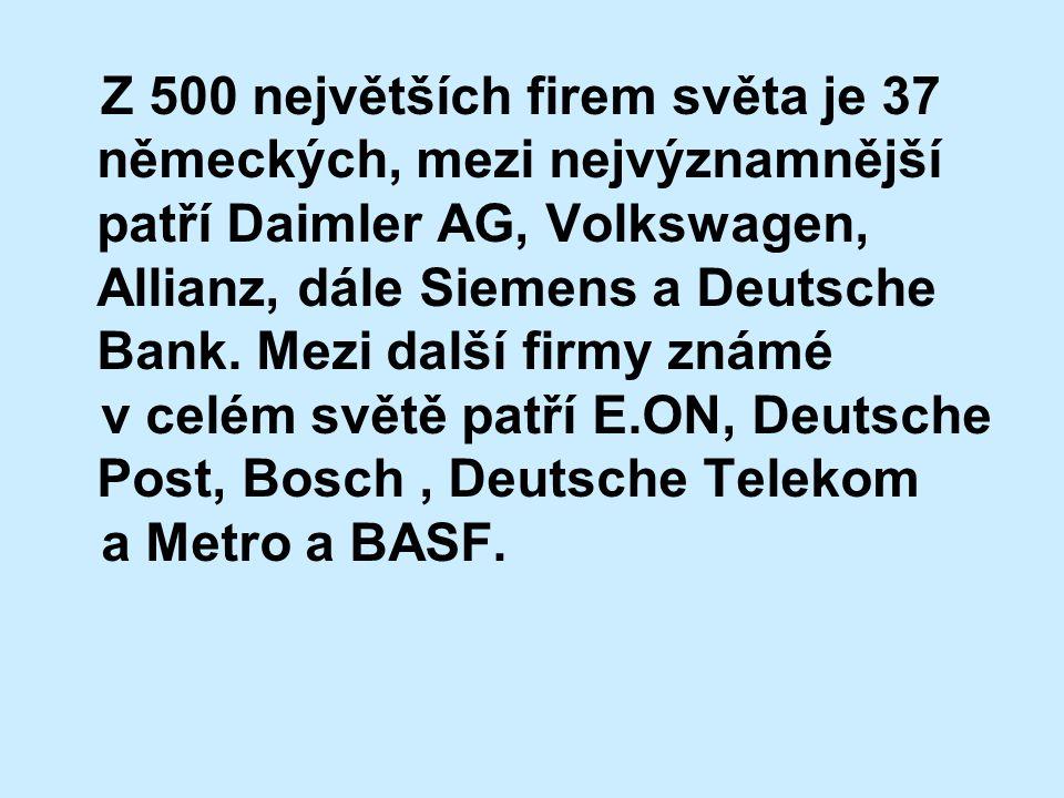Z 500 největších firem světa je 37 německých, mezi nejvýznamnější patří Daimler AG, Volkswagen, Allianz, dále Siemens a Deutsche Bank. Mezi další firm