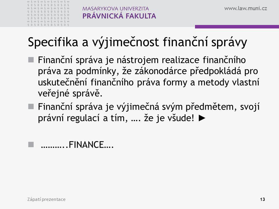 www.law.muni.cz Specifika a výjimečnost finanční správy Finanční správa je nástrojem realizace finančního práva za podmínky, že zákonodárce předpoklád