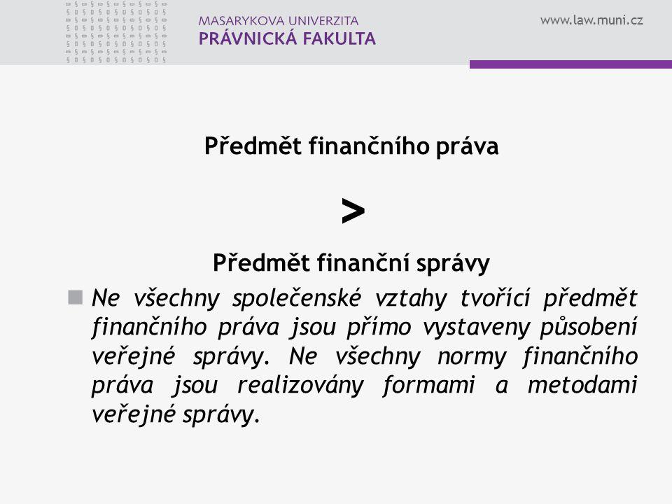 www.law.muni.cz Předmět finančního práva > Předmět finanční správy Ne všechny společenské vztahy tvořící předmět finančního práva jsou přímo vystaveny