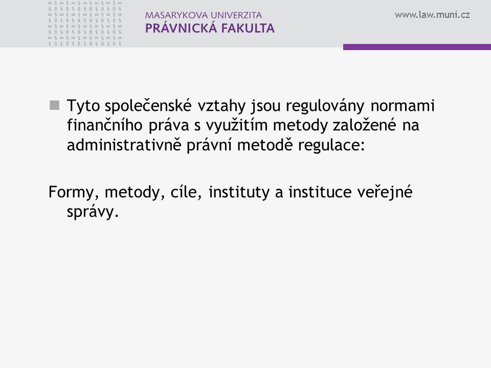 www.law.muni.cz Tyto společenské vztahy jsou regulovány normami finančního práva s využitím metody založené na administrativně právní metodě regulace: