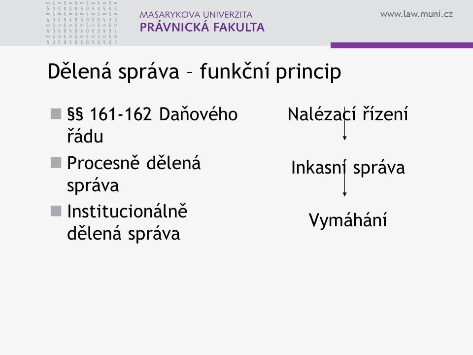 www.law.muni.cz Dělená správa – funkční princip §§ 161-162 Daňového řádu Procesně dělená správa Institucionálně dělená správa Nalézací řízení Inkasní