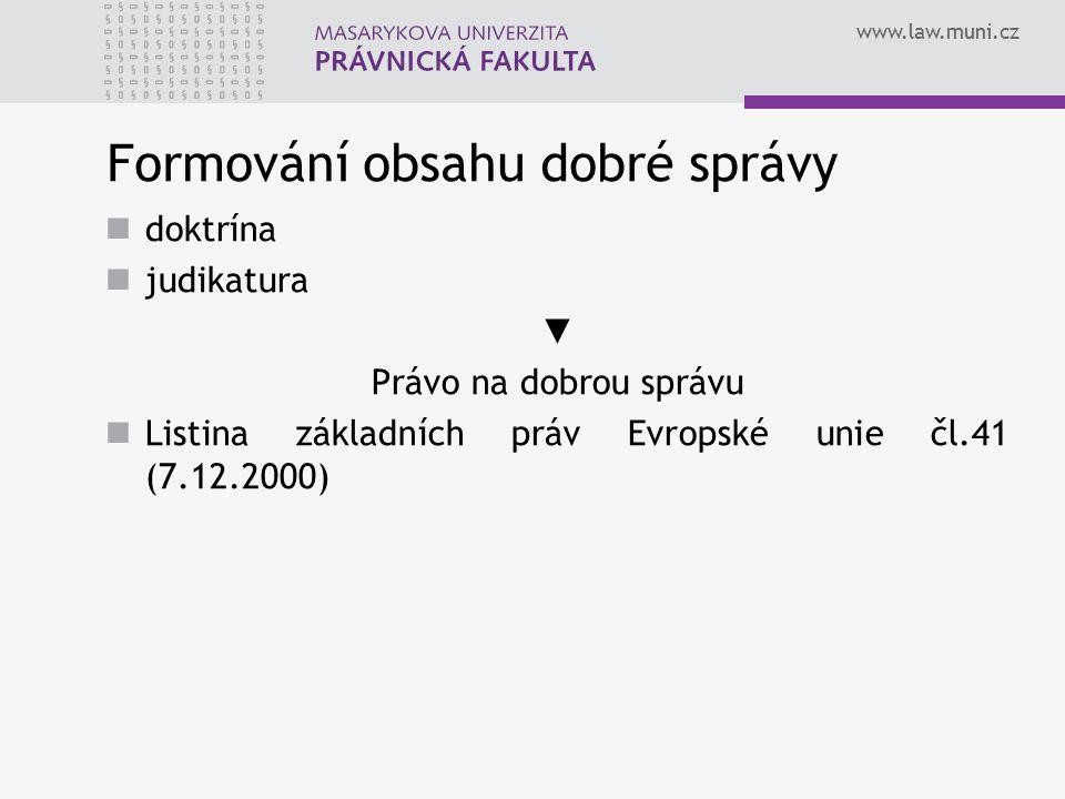 www.law.muni.cz Formování obsahu dobré správy doktrína judikatura ▼ Právo na dobrou správu Listina základních práv Evropské unie čl.41 (7.12.2000)