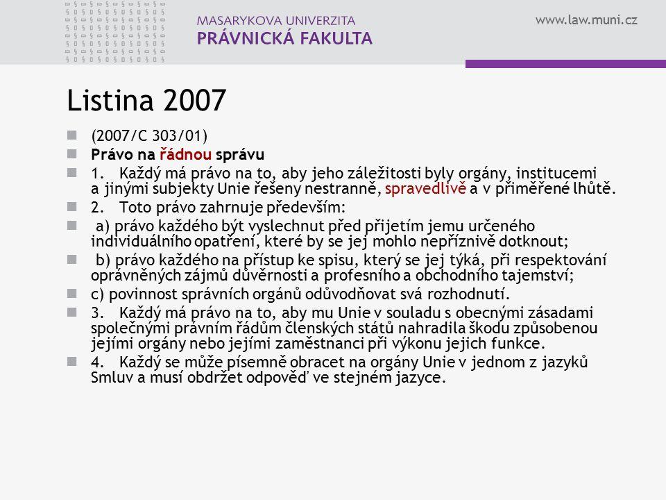 www.law.muni.cz Listina 2007 (2007/C 303/01) Právo na řádnou správu 1. Každý má právo na to, aby jeho záležitosti byly orgány, institucemi a jinými su