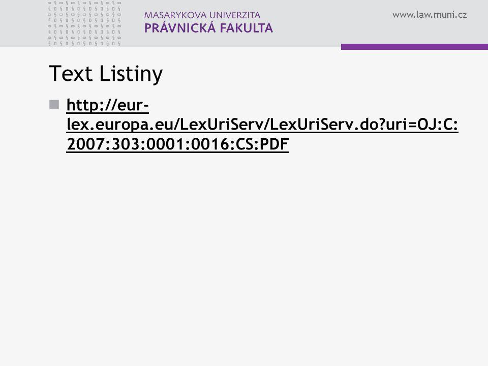 www.law.muni.cz Text Listiny http://eur- lex.europa.eu/LexUriServ/LexUriServ.do?uri=OJ:C: 2007:303:0001:0016:CS:PDF http://eur- lex.europa.eu/LexUriSe