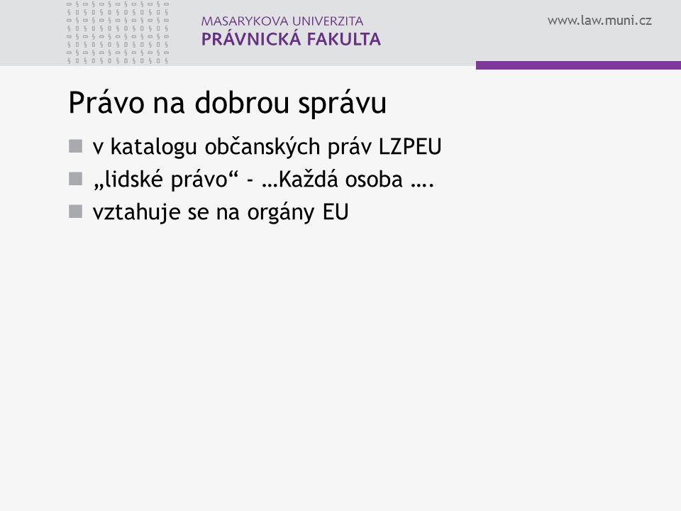 "www.law.muni.cz Právo na dobrou správu v katalogu občanských práv LZPEU ""lidské právo"" - …Každá osoba …. vztahuje se na orgány EU"