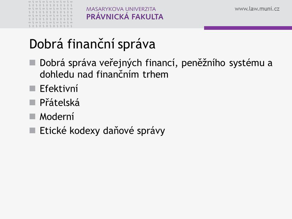 www.law.muni.cz Dobrá finanční správa Dobrá správa veřejných financí, peněžního systému a dohledu nad finančním trhem Efektivní Přátelská Moderní Etic