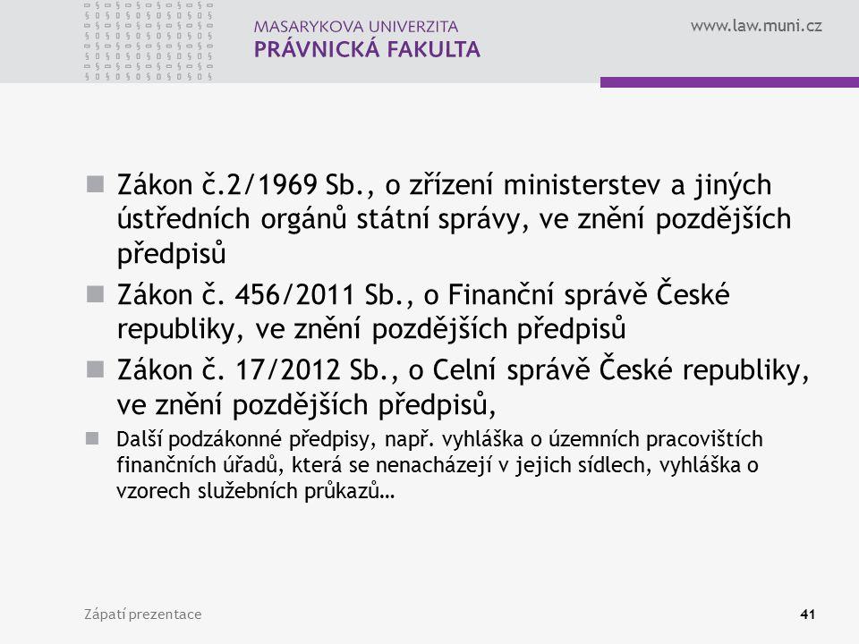 www.law.muni.cz Zákon č.2/1969 Sb., o zřízení ministerstev a jiných ústředních orgánů státní správy, ve znění pozdějších předpisů Zákon č. 456/2011 Sb