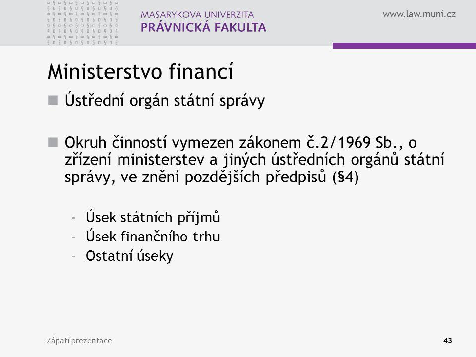 www.law.muni.cz Ministerstvo financí Ústřední orgán státní správy Okruh činností vymezen zákonem č.2/1969 Sb., o zřízení ministerstev a jiných ústředn