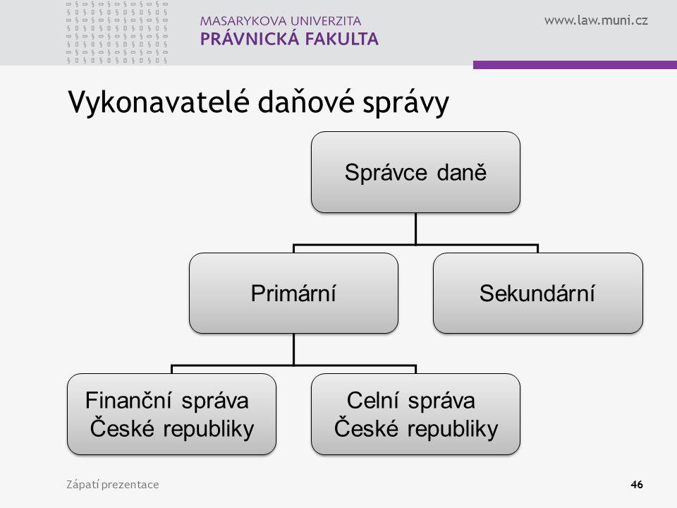 www.law.muni.cz Vykonavatelé daňové správy Zápatí prezentace46 Správce daně Primární Sekundární Finanční správa České republiky Finanční správa České