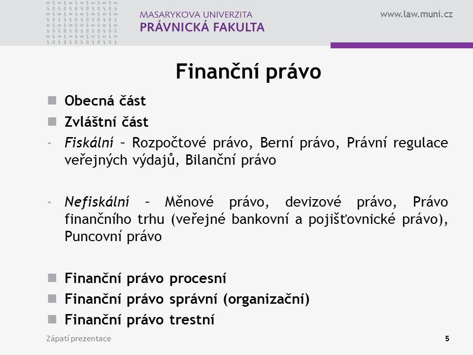www.law.muni.cz Tyto společenské vztahy jsou regulovány normami finančního práva s využitím metody založené na administrativně právní metodě regulace: Formy, metody, cíle, instituty a instituce veřejné správy.