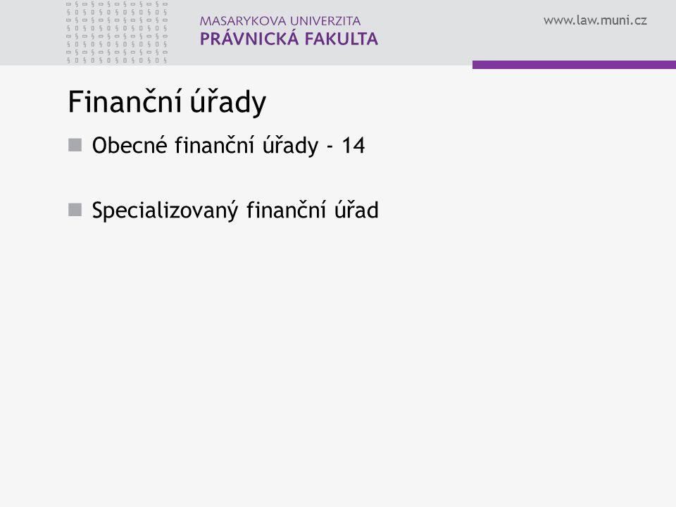 www.law.muni.cz Finanční úřady Obecné finanční úřady - 14 Specializovaný finanční úřad