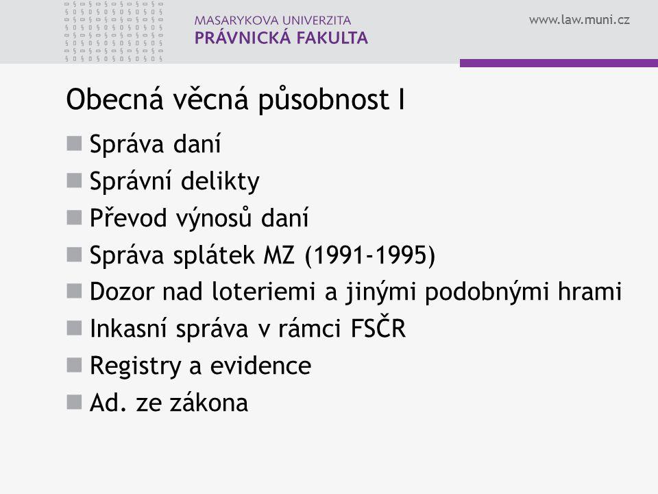 www.law.muni.cz Obecná věcná působnost I Správa daní Správní delikty Převod výnosů daní Správa splátek MZ (1991-1995) Dozor nad loteriemi a jinými pod