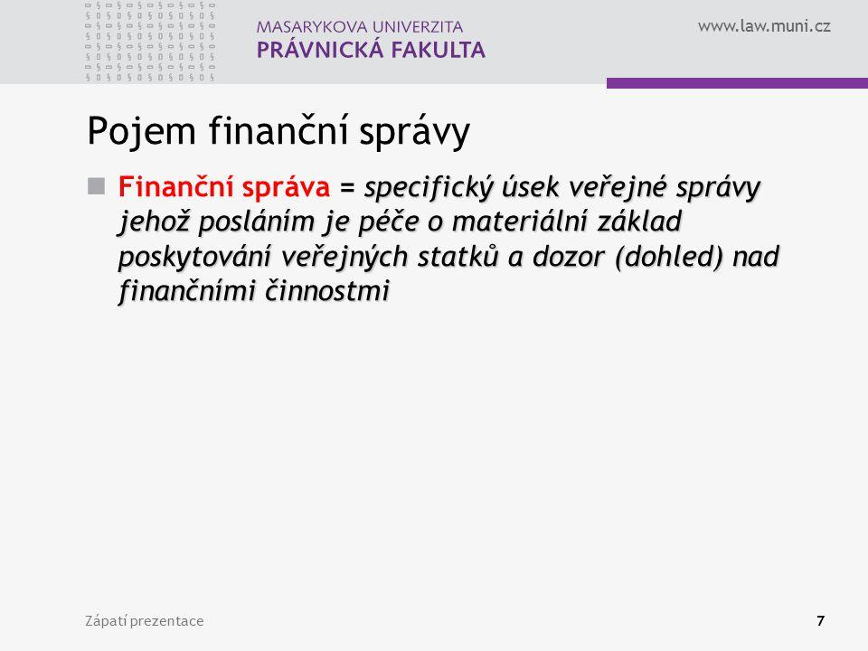www.law.muni.cz Zápatí prezentace7 Pojem finanční správy specifický úsek veřejné správy jehož posláním je péče o materiální základ poskytování veřejný