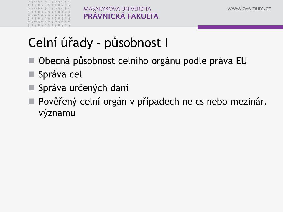 www.law.muni.cz Celní úřady – působnost I Obecná působnost celního orgánu podle práva EU Správa cel Správa určených daní Pověřený celní orgán v případ